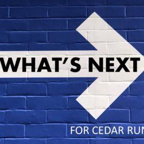 What's Next for Cedar Run