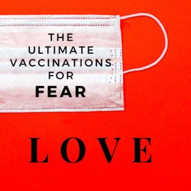 The Ultimate Vaccinations for Fear – LOVE