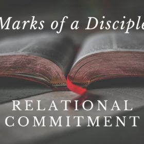 Marks of a Disciple:  Relational Commitment