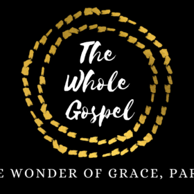 The Whole Gospel:  The Wonder of Grace, Part 1