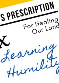 God's Prescription For Healing Our Land:  Learning Humility (Part 1)