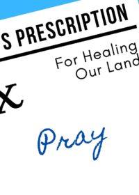 God's Prescription for Healing Our Land:  Pray (Part 2)