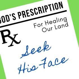 God's Prescription for Healing Our Land:  Seek His Face